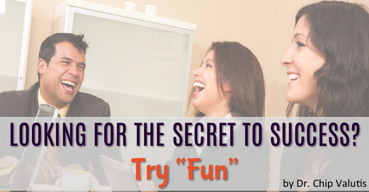 "Looking For The Secret to Success? Try ""Fun"""
