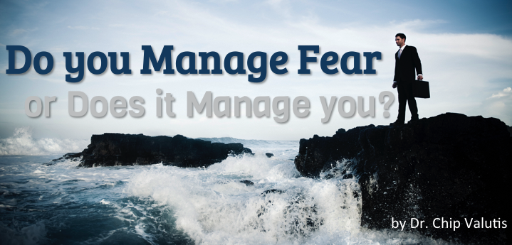 Do you manage fear or does it manage you?