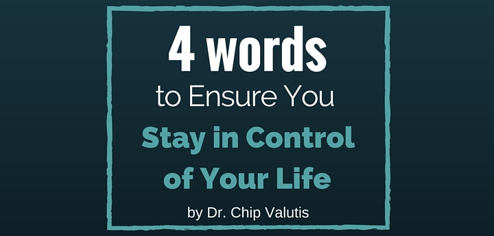 4 Words to Ensure You Stay in Control of Your Life