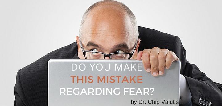 Do you Make this Mistake Regarding Fear?