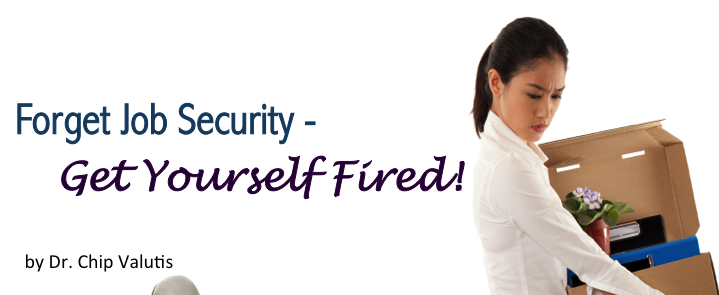 Forget Job Security - Get Yourself Fired