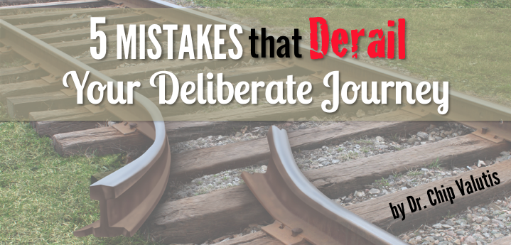 5 Mistakes that Derail Your Deliberate Journey