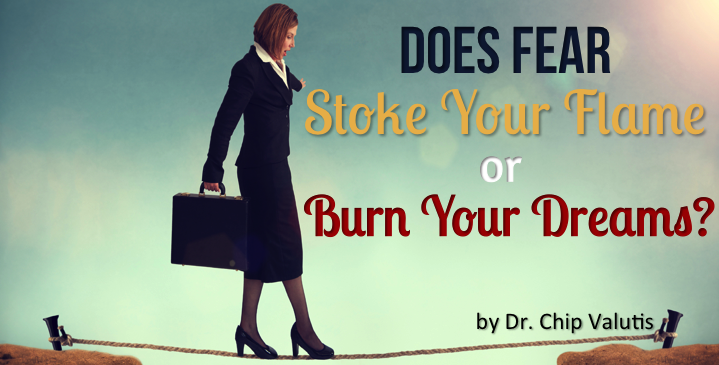 Does Fear Stoke Your Flame or Burn Your Dreams?