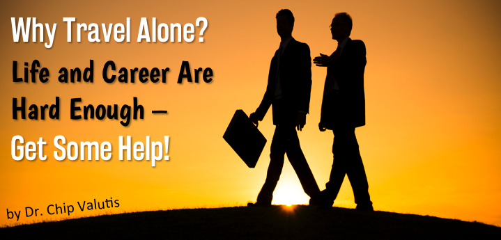 Why Travel Alone? Life and Career Are Hard Enough - Get Some Help!