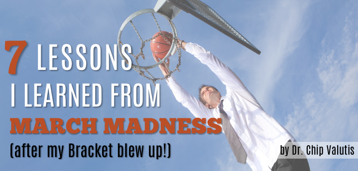7 Lessons I Learned from March Madness - after my bracket blew up!