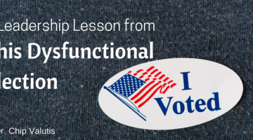 A Leadership Lesson from This Dysfunctional Election