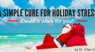 A Simple Cure for Holiday Stress – Could it work for you?
