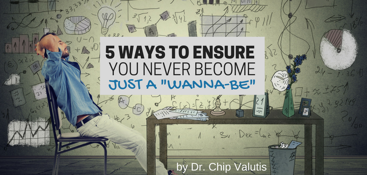 "5 Ways to Ensure You Never Become Just a ""Wanna-be"""